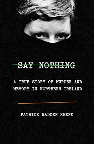3530b57e Say Nothing , by Patrick Radden Keefe.