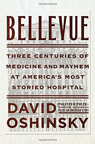 Bellevue: Three Centuries of Medicine and Mayhem at America's Most Storied Hospital