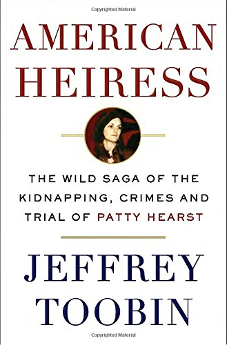 American Heiress: The Wild Saga of the Kidnapping, Crimes, and Trial of Patty Hearst