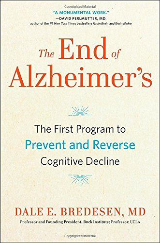 The The End of Alzheimer's: The First Program to Prevent and Reverse Cognitive Decline