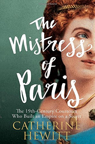 The Mistress of Paris: The 19th-Century Courtesan Who Built an Empire on a Secret