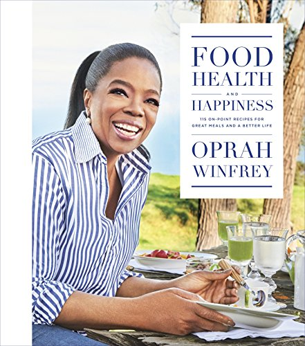 Food, Health, and Happiness: 115 On-Point Recipes for Great Meals and a Better Life